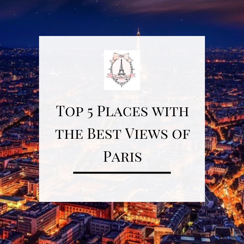 Top 5 Places with the Best Views of Paris