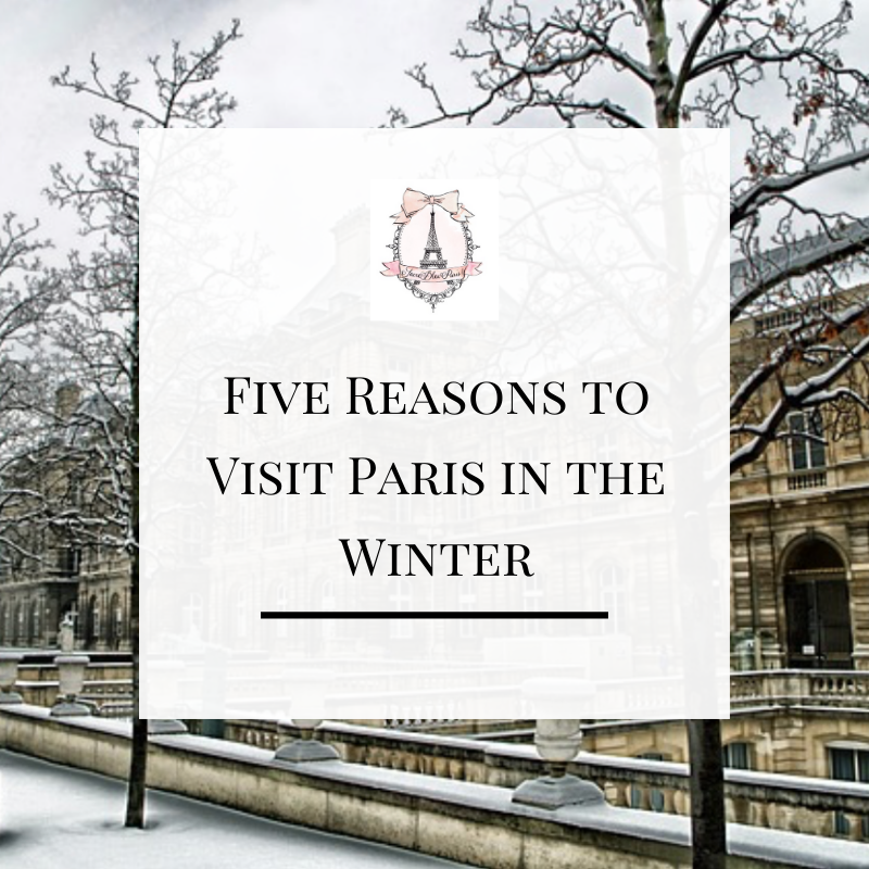 Five Reasons to Visit Paris in the Winter