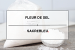 THE SALT FLOWER OF FRANCE: FLEUR DE SEL